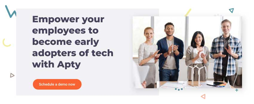 Empower your employees to become early adopters of tech with Apty