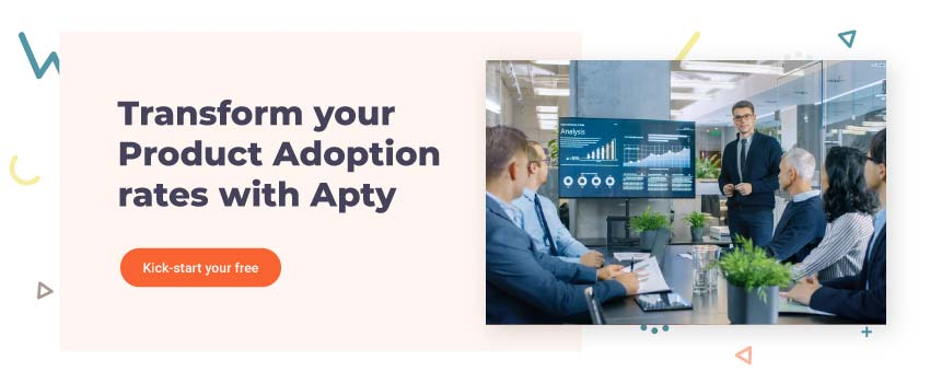 Transform your Product Adoption rates with Apty