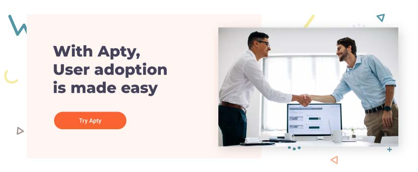 With Apty User adoption is made easy