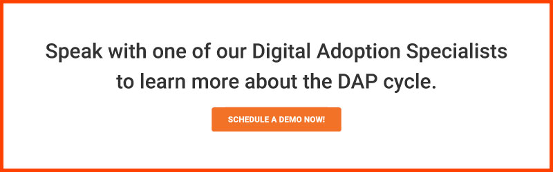 Schedule a call with one of our digital adoption specialists to learn more about the DAP cycle.