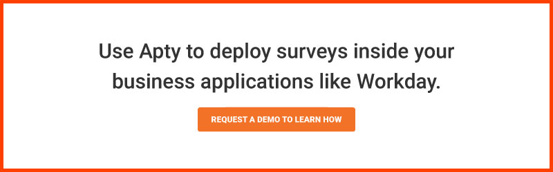 Use Apty to deploy surveys inside your business applications like Workday.
