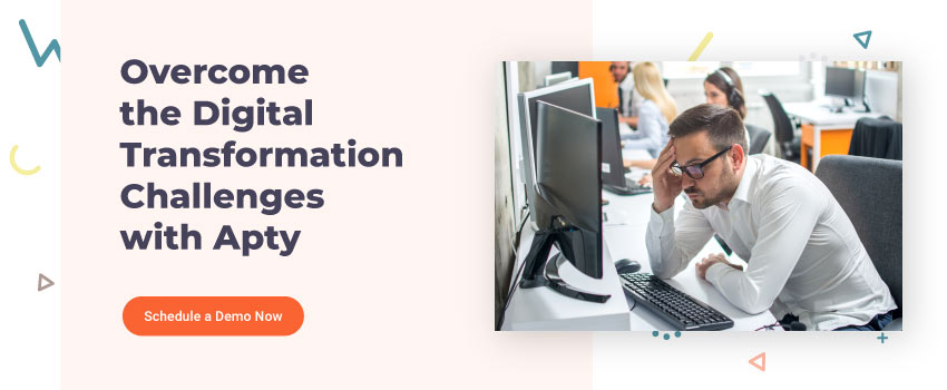 Overcome the Digital Transformation Challenges with Apty