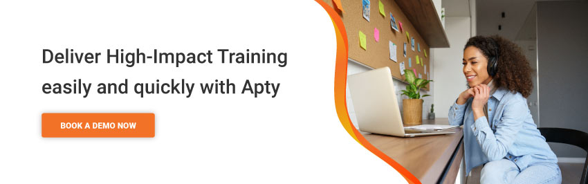 Deliver High-Impact Training easily and quickly with Apty